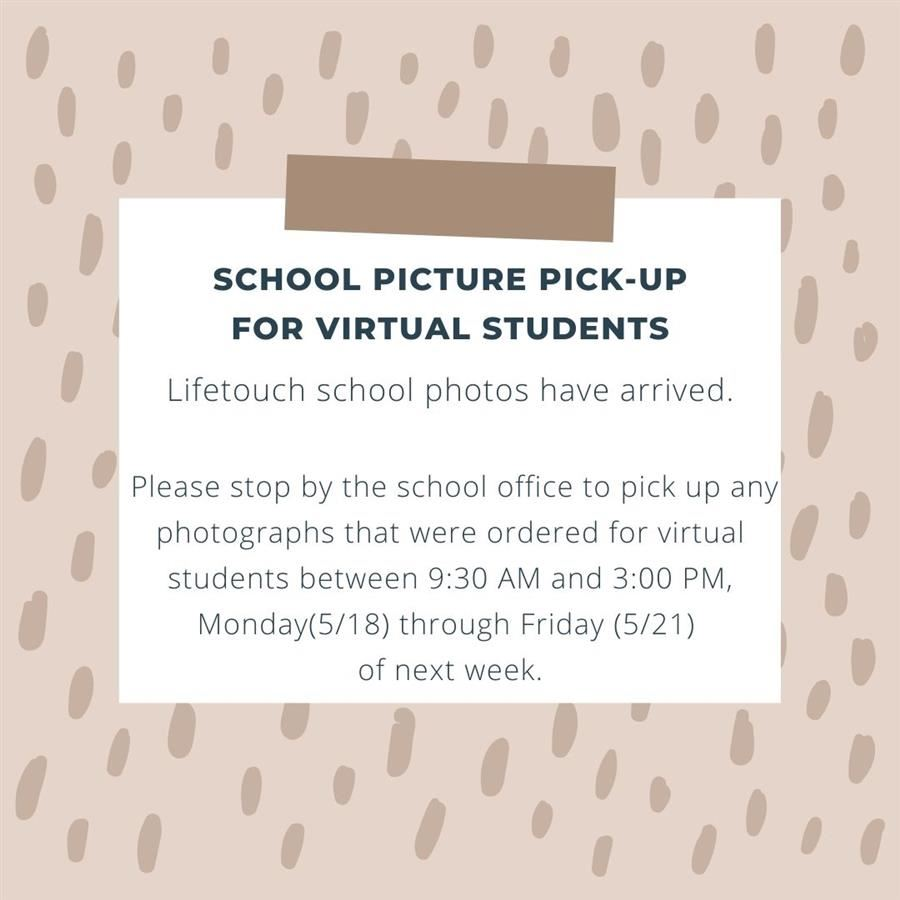 School photos for virtual students can be picked up in the school office between 5/17 and 5/21.